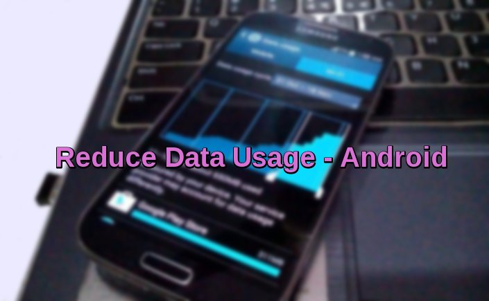 Control and Reduce Data usage on Android