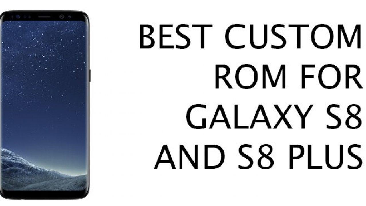 Samsung Galaxy S8 Best Custom ROMs - DroidOpinions